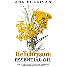 Helichrysum Essential Oil: Uses, Studies, Benefits, Applications & Recipes (Wellness Research Series Book 9) (English Edition)