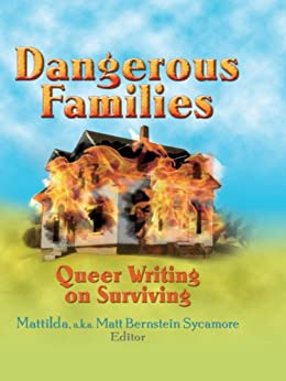 Dangerous Families: Queer Writing on Surviving by [Sycamore, Matt Bernstein]