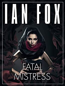 Fatal Mistress - a 10-minute short story (English Edition) di [Fox, Ian]