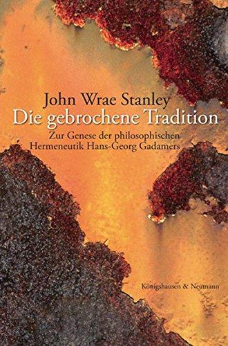 Die gebrochene Tradition: Zur Genese der philosophischen Hermeneutik Hans-Georg Gadamers (Epistemata - Würzburger wissenschaftliche Schriften. Reihe Philosophie)