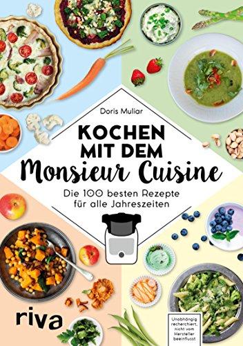 Kochen mit dem Monsieur Cuisine: Die 100 besten Rezepte für alle Jahreszeiten -