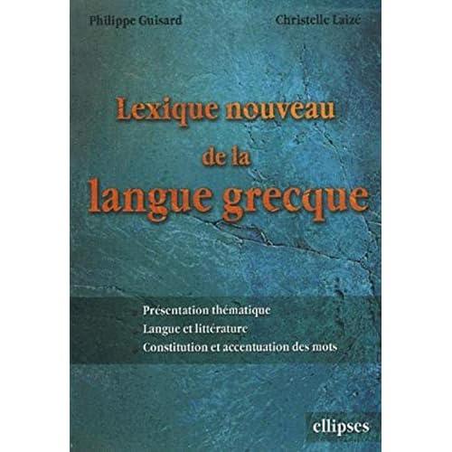 Lexique nouveau de la langue grecque : Présentation thématique, Langue et littérature, Constitution et accentuation des mots