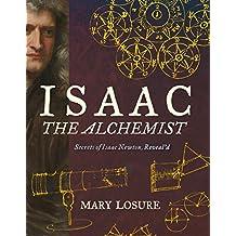 Isaac the Alchemist: Secrets of Isaac Newton, Reveal'd (English Edition)