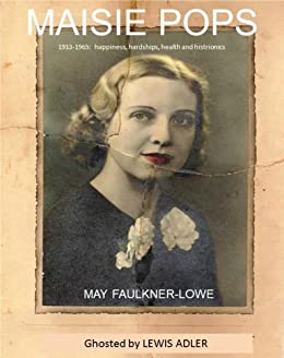 Maisie Pops - 1913-1965: happiness, hardships, health and histrionics by [Adler, Lewis]