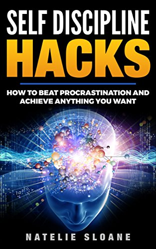 Self Discipline Hacks: How to Beat Procrastination and Achieve Anything You Want (Positive Attitude, Habits, Productive, Psychology) (English Edition)