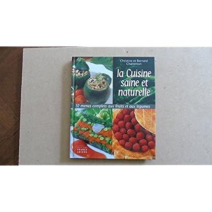 La cuisine saine et naturelle : 52 menus complets aux fruits et aux légumes