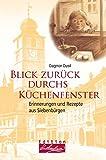 Blick zurück durchs Küchenfenster. Erinnerungen und Rezepte aus Siebenbürgen (Edition Lebenslinien) -