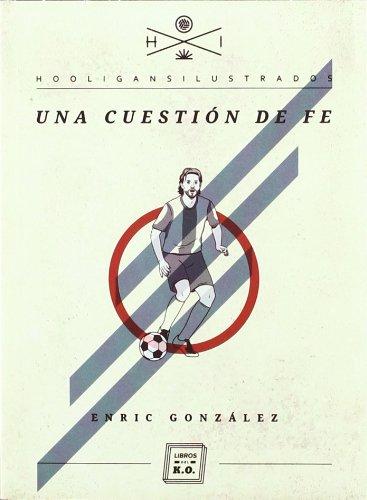 Una cuestión de fe (Hooligans Ilustrados) por Enric González Torralba