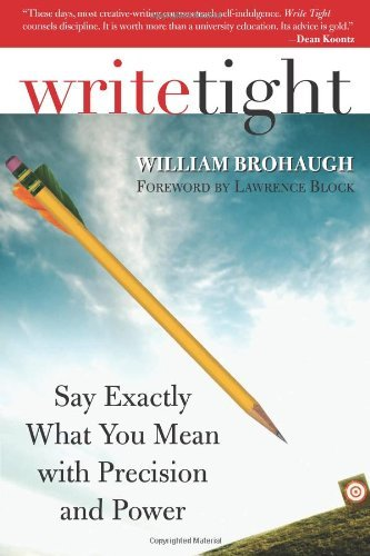 Write Tight: Say Exactly What You Mean with Precision and Power by William Brohaugh (1-Oct-2007) Paperback