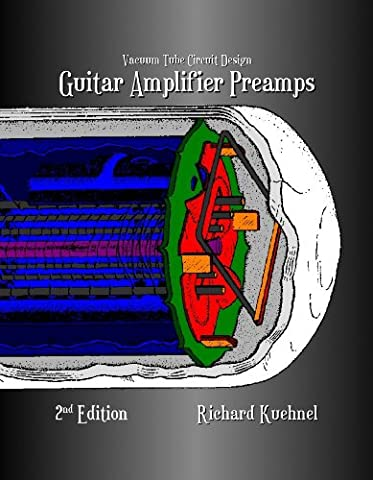 Vacuum Tube Circuit Design: Guitar Amplifier Preamps, Second Edition by Richard Kuehnel (2009) Paperback