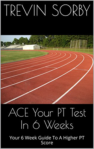 ace-your-pt-test-in-6-weeks-your-6-week-guide-to-a-higher-pt-score-english-edition