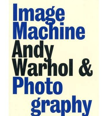 [(Image Machine: Andy Warhol and Photography )] [Author: Joseph D. Ketner II] [Jan-2013]