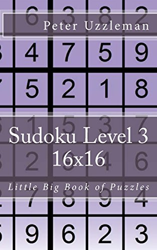 Sudoku Level 3 16x16: Little Big Book of Puzzles