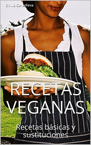 Recetas Veganas: Recetas básicas y sustituciones