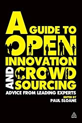 A Guide to Open Innovation and Crowdsourcing: Advice From Leading Experts (2011-03-15)