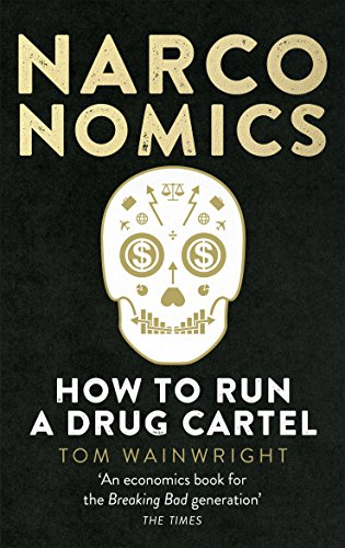 Narconomics: How To Run a Drug Cartel (English Edition) por Tom Wainwright