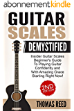Guitar: Guitar Scales Demystified; Beginners Guide To Guitar Scales (guitar, guitar scales, music theory, guitar theory, music downloads, guitar world, ... notes, free music Book 2) (English Edition)