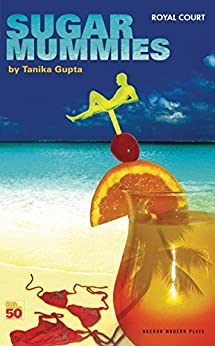 Sugar Mummies (Oberon Modern Plays) by [Gupta, Tanika]