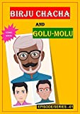 BIRJU CHACHA AND GOLU-MOLU: A Comic series that comes with social moral values every-time. (EPISODE/SERIES Book 1)