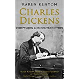 Charles Dickens: Compassion and Contradiction (English Edition)