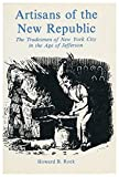Artisans of the New Republic: Tradesmen of New York City in the Age of Jefferson by Howard B. Rock (1979-05-01)