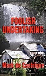 Foolish Undertaking: Buryin' Barry Mystery by Mark de Castrique (2007-05-01)