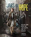 Front cover for the book Jars of Hope: How One Woman Helped Save 2,500 Children During the Holocaust by Jennifer Roy