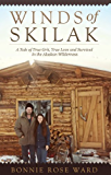 Winds of Skilak: A Tale of True Grit, True Love and Survival in the Alaskan Wilderness (English Edition)