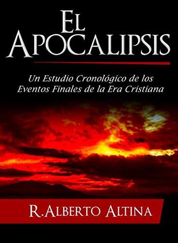 El Apocalipsis: Un estudio cronológico de los eventos finales de la Era Cristiana (Estudios Bíblicos Cristianos nº 2) por Altina R. Alberto