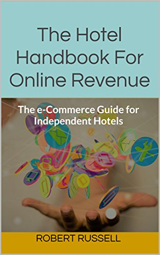 The Hotel Handbook For Online Revenue: The e-Commerce Guide for Independent Hotels (English Edition)