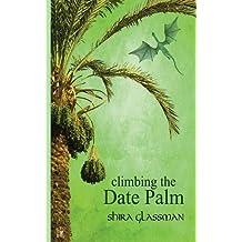 Climbing the Date Palm by Shira Glassman (2014-07-02)