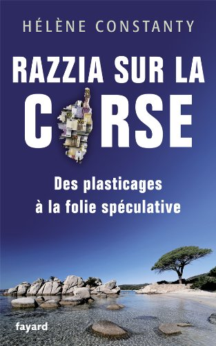 Razzia sur la Corse: Des plasticages à la folie spéculative par Hélène Constanty