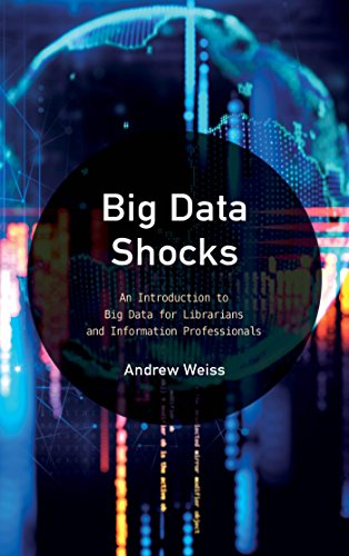 Descargar PDF Big Data Shocks: An Introduction to Big Data for Librarians and Information Professionals (LITA Guides)