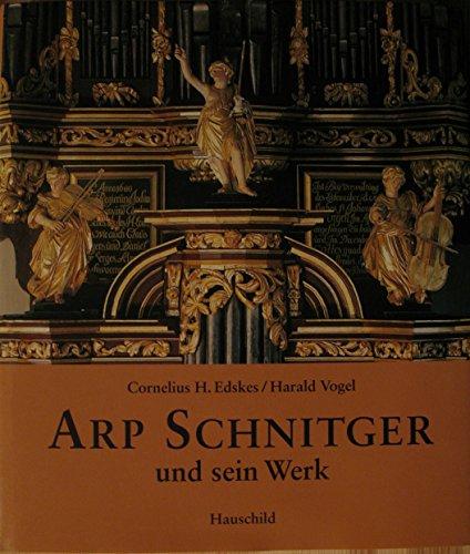 Arp Schnitger und sein Werk: Bildband mit den erhaltenen Orgeln und Prospekten Arp Schnitgers