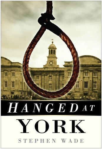 Hanged at York by Stephen Wade (2008-07-14)