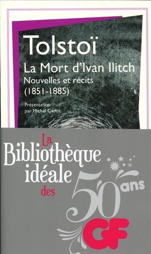 La bibliothèque idéale des 50 ans GF, Tome 16 : La Mort d'Ivan Ilitch : Nouvelles et récits (1851-1885) par Léon Tolstoï