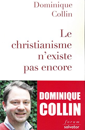 Le christianisme n´existe pas encore par Dominique Collin