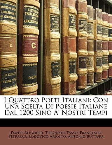 I Quattro Poeti Italiani: Con Una Scelta Di Poesie Italiane Dal 1200 Sino A Nostri Tempi