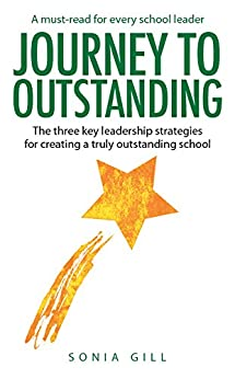 Journey to Outstanding: The three key leadership strategies for creating a truly outstanding school by [Gill, Sonia]