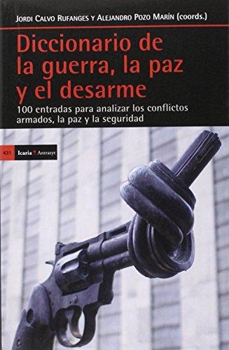Diccionario de la guerra, la paz y el desarme: 100 entradas para analizar los conflictos armados, la paz y la seguridad (Antrazyt)