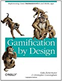 Gamification by Design: Implementing Game Mechanics in Web and Mobile Apps by Gabe Zichermann (2011-08-22)