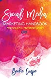 Social Media Marketing Handbook for Soulful Entrepreneurs: The Complete Guide To Creating A Soulful and Successful Social Media Strategy