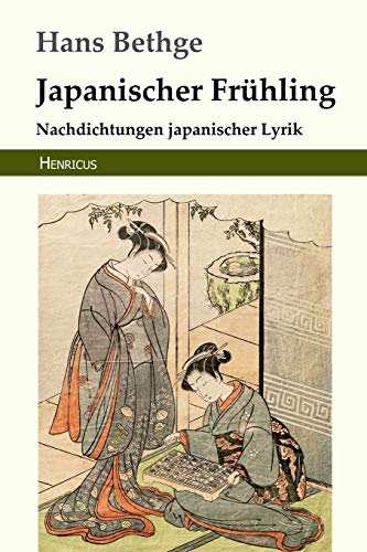 Japanischer Frühling: Nachdichtungen Japanischer Lyrik