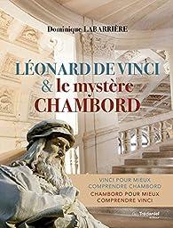 Léonard de Vinci et le mystère Chambord par Dominique Labarrière