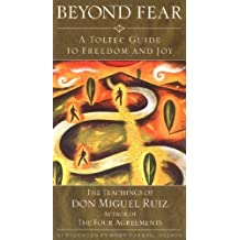 Beyond Fear: A Toltec Guide to Freedom and Joy, The Teachings of Don Miguel Ruiz (English Edition)