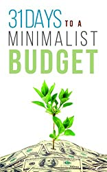 31 Days To A Minimalist Budget: How A Minimalist Budget Can Cut Your Spending, Save More, And Get More Enjoyment Out Of Life (English Edition)