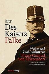 Des Kaisers Falke: Wirken und Nach-Wirken von Franz Conrad von Hötzendorf (Veröffentlichungen des Ludwig Boltzmann-Instituts für Kriegsfolgen-Forschung)