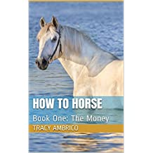 How To Horse: Book One: The Money (English Edition)