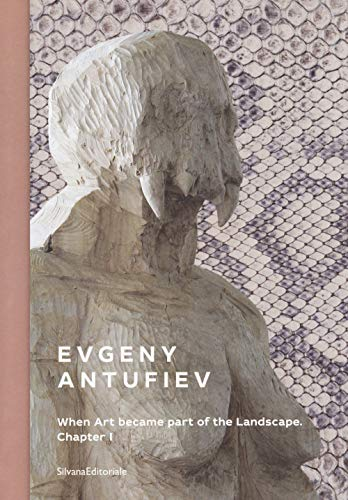 Evgeny Antufiev. When art became part of the landscape. Chapter I. Catalogo della mostra (Palermo, 16 giugno-4 novembre 2018). Ediz. italiana e inglese (Arte)