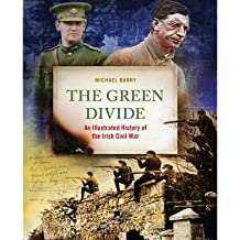 [(The Green Divide: An Illustrated History of the Irish Civil War)] [Author: Michael B. Barry] published on (November, 2014)